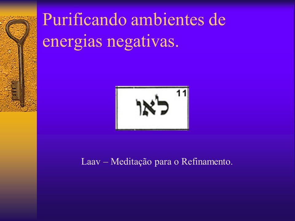 Purificando ambientes de energias negativas. Laav – Meditação para o Refinamento.