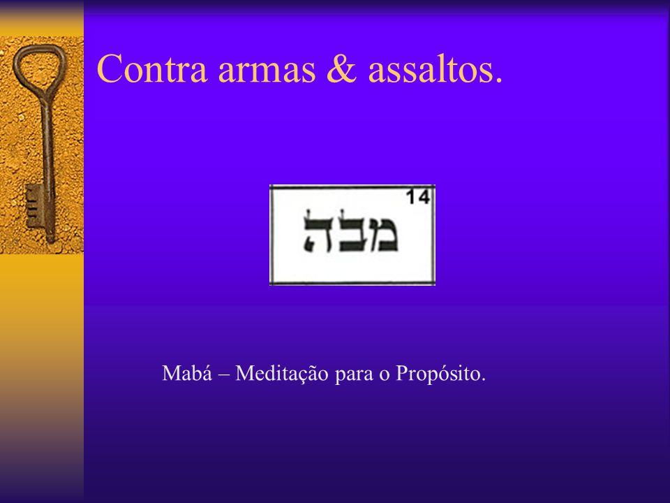Contra armas & assaltos. Mabá – Meditação para o Propósito.
