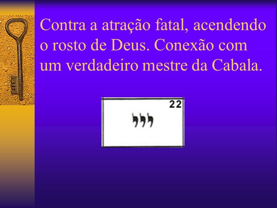 Contra a atração fatal, acendendo o rosto de Deus. Conexão com um verdadeiro mestre da Cabala.