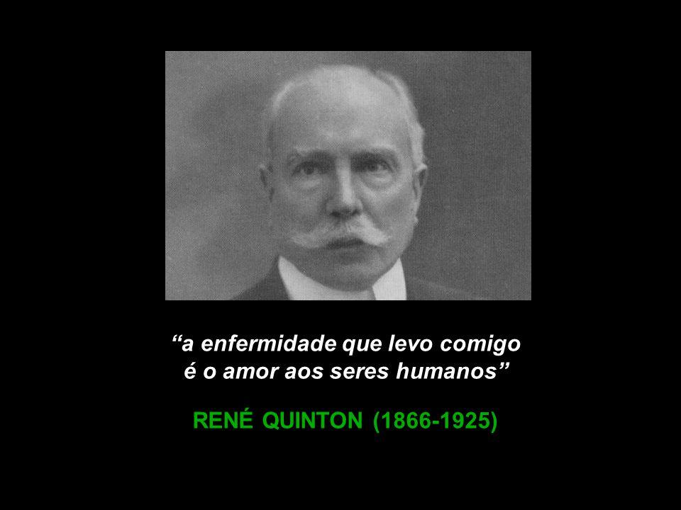 a enfermidade que levo comigo é o amor aos seres humanos RENÉ QUINTON (1866-1925)