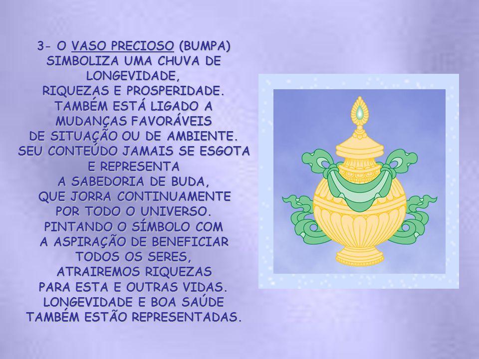 3- O VASO PRECIOSO (BUMPA) SIMBOLIZA UMA CHUVA DE LONGEVIDADE, RIQUEZAS E PROSPERIDADE.