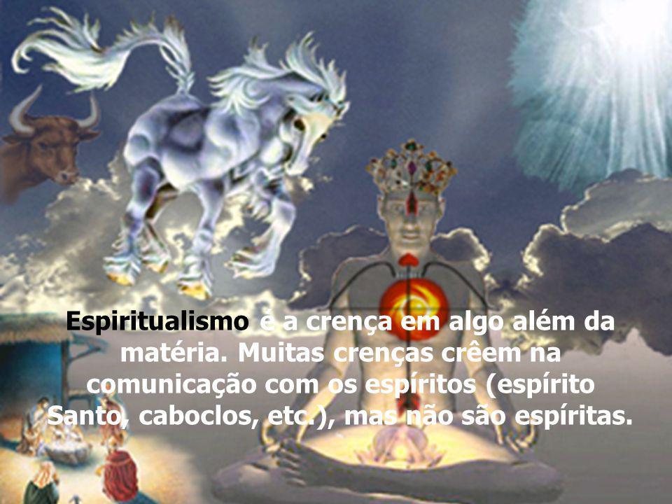 Espiritualismo é a crença em algo além da matéria.