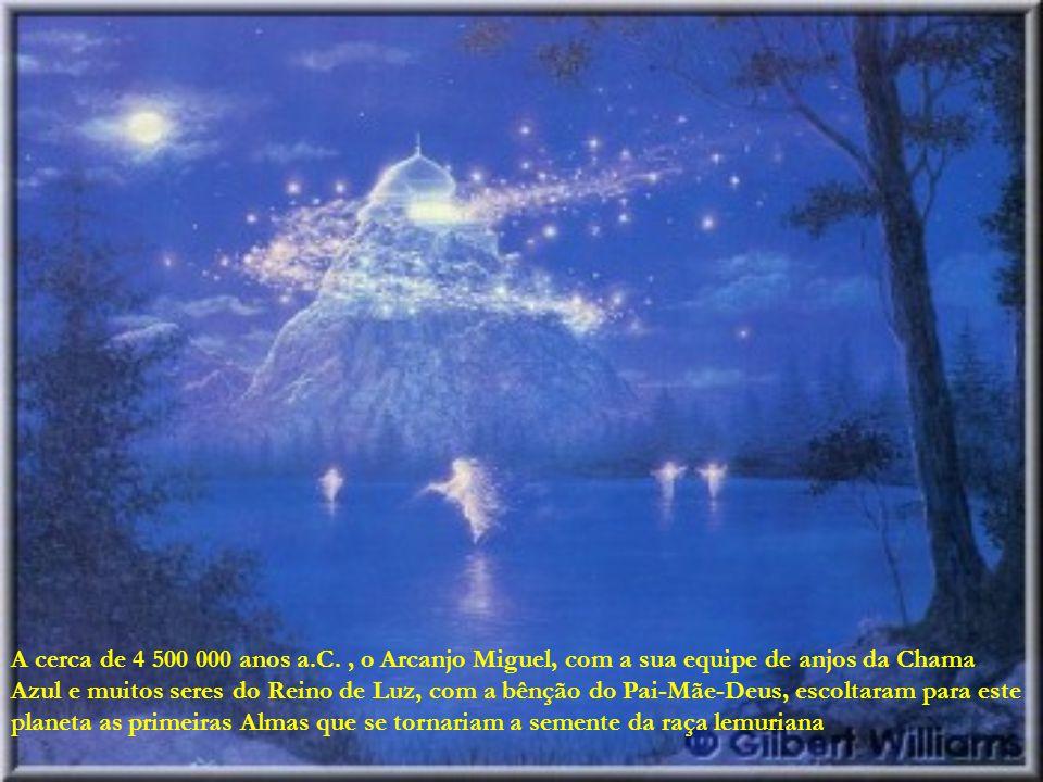 A cerca de 4 500 000 anos a.C., o Arcanjo Miguel, com a sua equipe de anjos da Chama Azul e muitos seres do Reino de Luz, com a bênção do Pai-Mãe-Deus, escoltaram para este planeta as primeiras Almas que se tornariam a semente da raça lemuriana