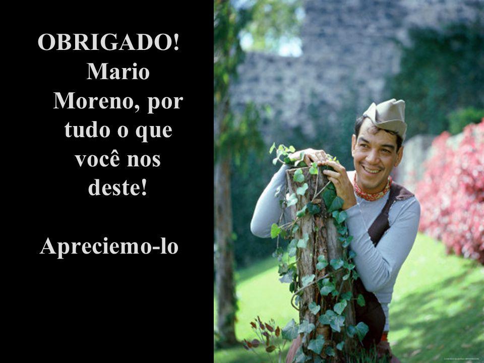 OBRIGADO! Mario Moreno, por tudo o que você nos deste! Apreciemo-lo