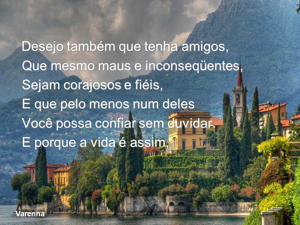 Vesuvio dal Sorrento Desejo primeiro que você ame, E que amando, também seja amado. E que se não for, seja breve em esquecer. E que esquecendo, não gu