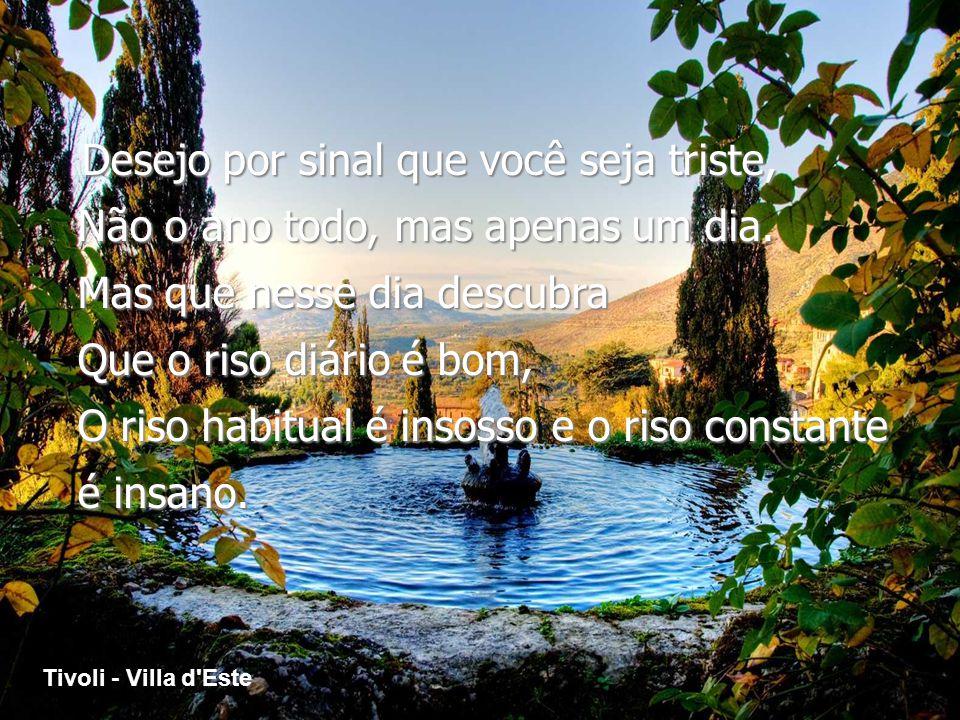 Tivoli - Villa d Este Desejo por sinal que você seja triste, Não o ano todo, mas apenas um dia.