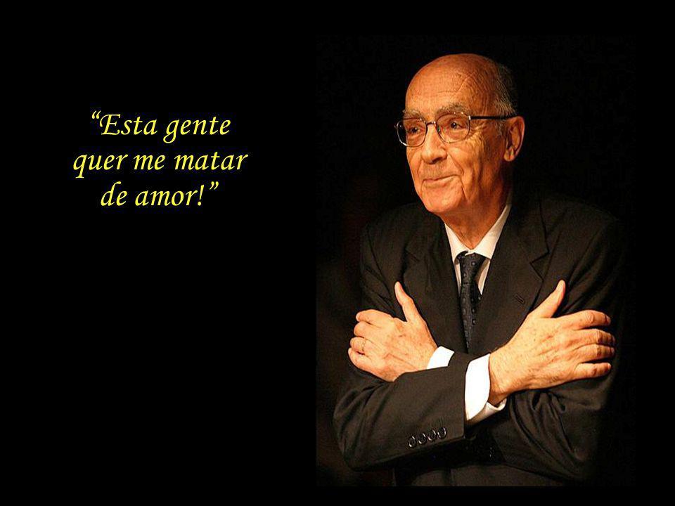 Estou convencido de que é preciso continuar a dizer não, mesmo que se trate de uma voz pregando no deserto. José Saramago