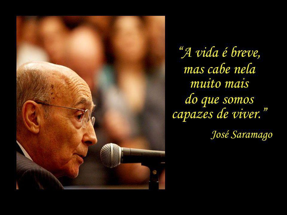 Nem a juventude sabe o que pode, nem a velhice pode o que sabe. José Saramago