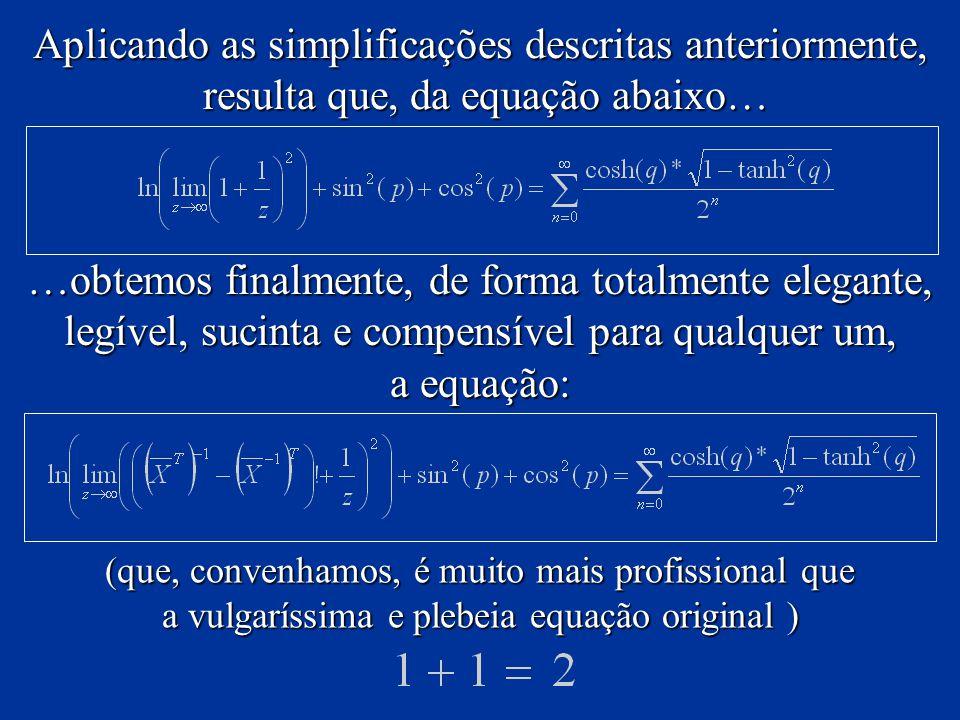 Aplicando as simplificações descritas anteriormente, resulta que, da equação abaixo… resulta que, da equação abaixo… …obtemos finalmente, de forma tot