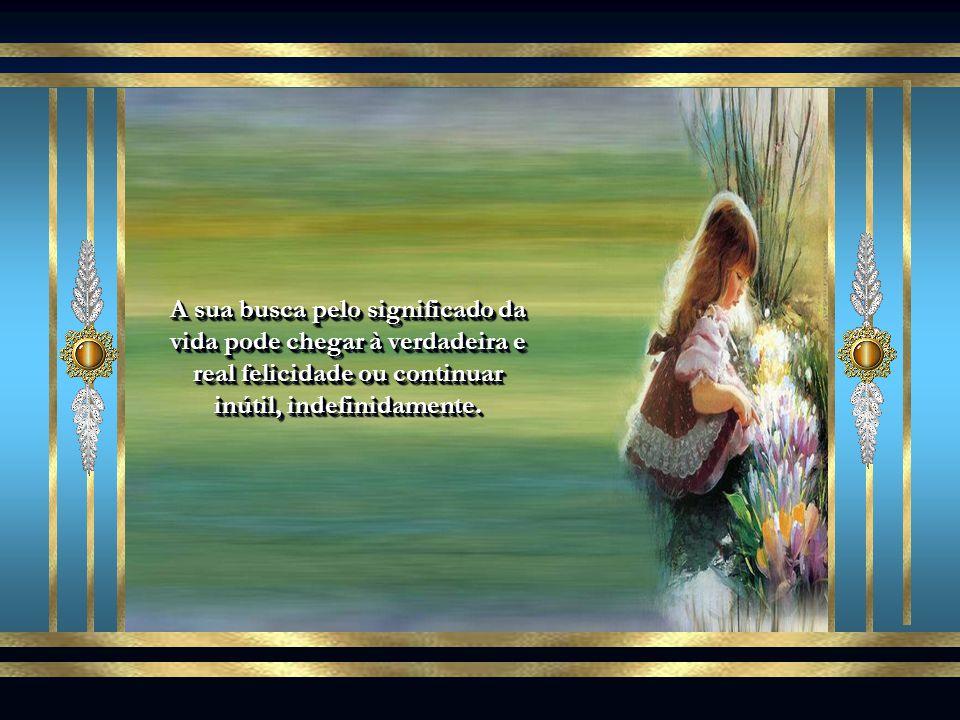 As pessoas que encontraram a Fonte da Vida, Jesus Cristo, não têm mais dúvidas quanto ao significado e à razão para sua existência. O Senhor Jesus não
