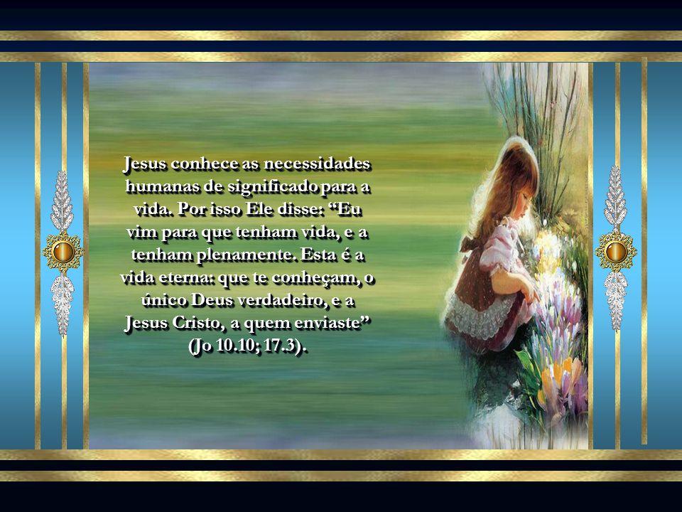 Jesus conhece as necessidades humanas de significado para a vida.