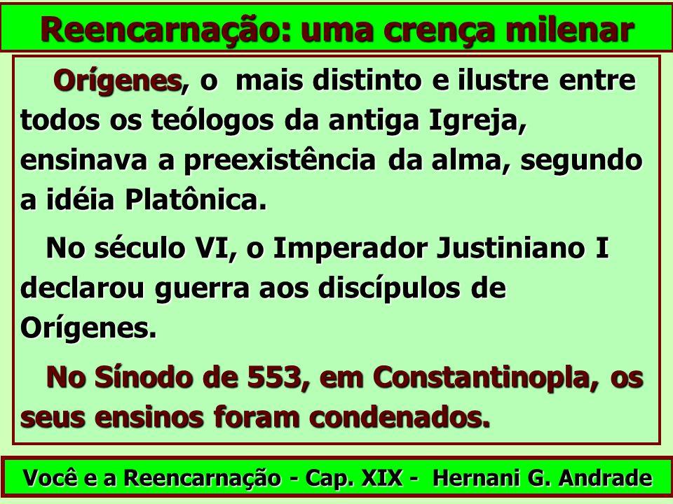 Orígenes, o mais distinto e ilustre entre todos os teólogos da antiga Igreja, ensinava a preexistência da alma, segundo a idéia Platônica. Orígenes, o