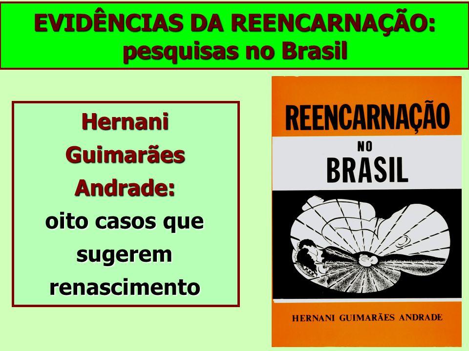 EVIDÊNCIAS DA REENCARNAÇÃO: pesquisas no Brasil Hernani Guimarães Andrade: oito casos que sugerem renascimento