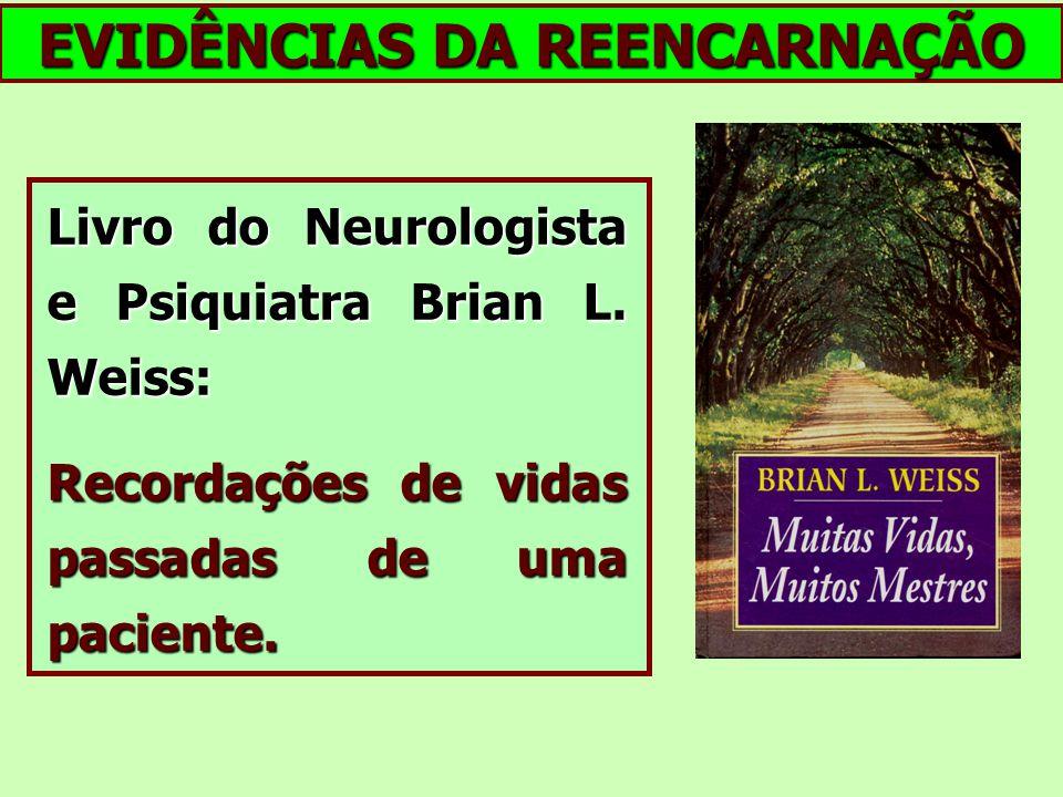 EVIDÊNCIAS DA REENCARNAÇÃO Livro do Neurologista e Psiquiatra Brian L. Weiss: Recordações de vidas passadas de uma paciente.