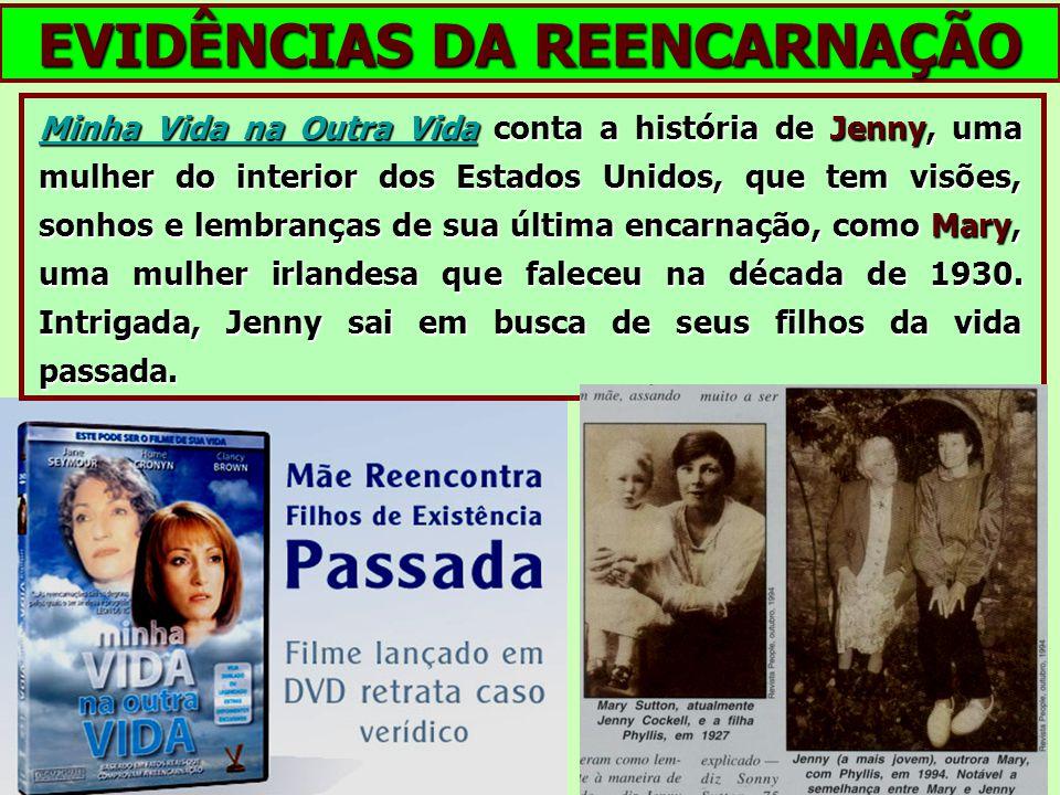 EVIDÊNCIAS DA REENCARNAÇÃO Minha Vida na Outra VidaMinha Vida na Outra Vida conta a história de Jenny, uma mulher do interior dos Estados Unidos, que