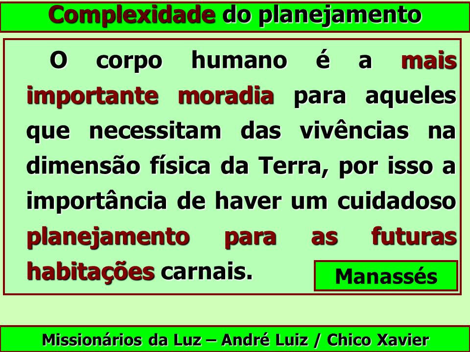 Complexidade do planejamento O corpo humano é a mais importante moradia para aqueles que necessitam das vivências na dimensão física da Terra, por iss