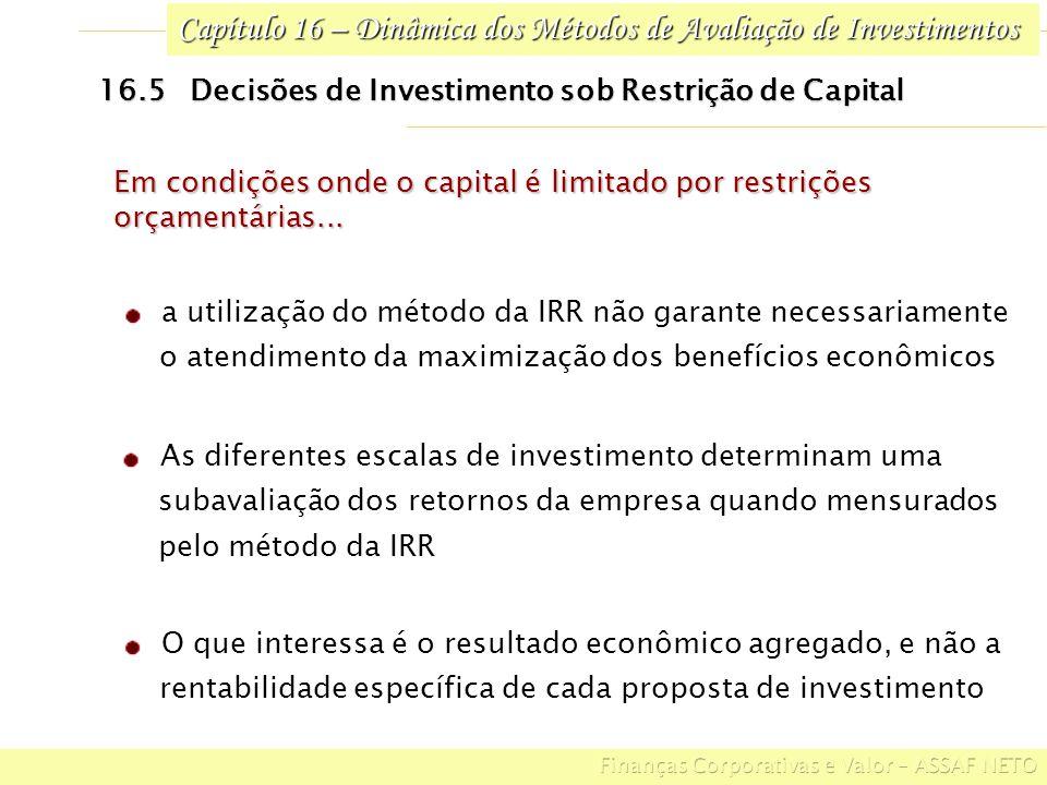 Capítulo 16 – Dinâmica dos Métodos de Avaliação de Investimentos 16.5 Decisões de Investimento sob Restrição de Capital As diferentes escalas de inves