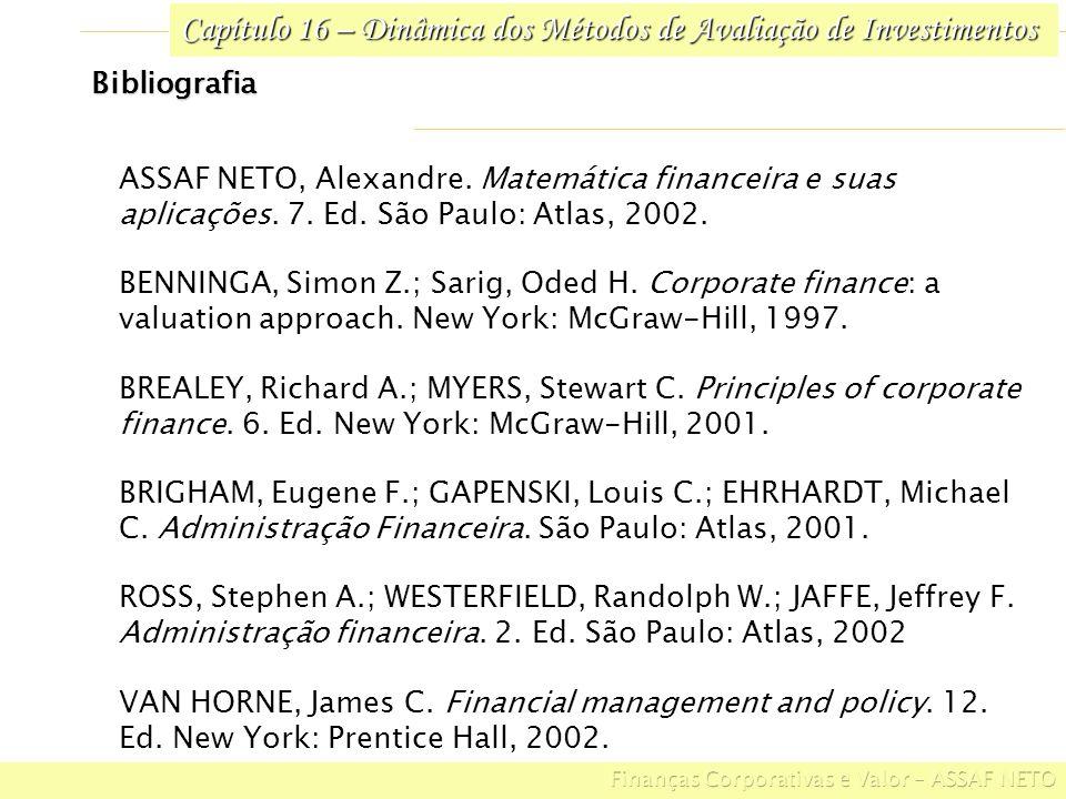 Capítulo 16 – Dinâmica dos Métodos de Avaliação de Investimentos Bibliografia ASSAF NETO, Alexandre. Matemática financeira e suas aplicações. 7. Ed. S