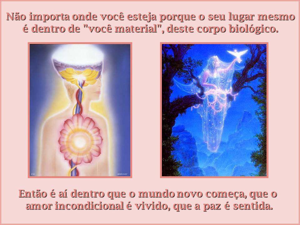 O primeiro e mais importante lugar de quinta dimensão, de mundo novo, é dentro de cada um de nós. Não é um lugar externo, isso vem depois, primeiramen