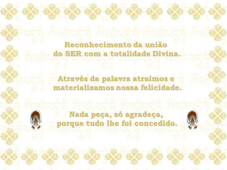Reconhecimento da união do SER com a totalidade Divina.