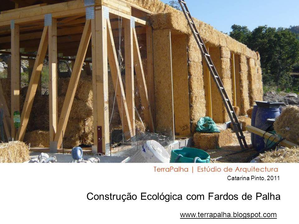 www.terrapalha.blogspot.com Catarina Pinto, 2011 Construção Ecológica com Fardos de Palha