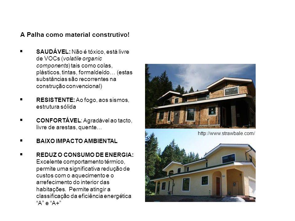 A Palha como material construtivo! http://www.strawbale.com/ SAUDÁVEL: Não é tóxico, está livre de VOCs (volatile organic components) tais como colas,