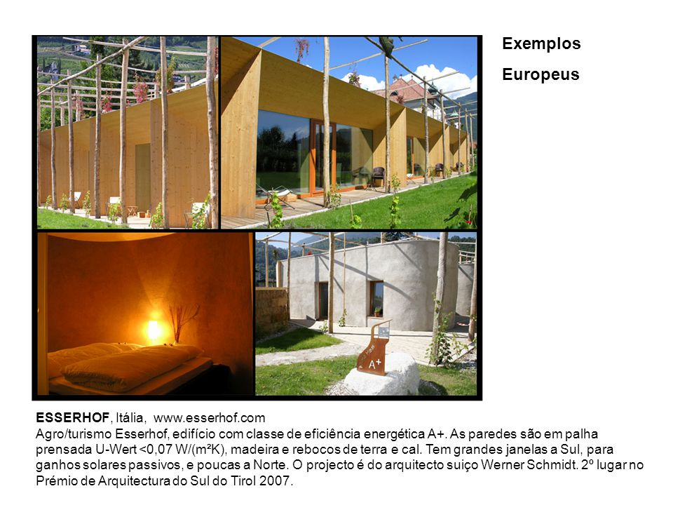 ESSERHOF, Itália, www.esserhof.com Agro/turismo Esserhof, edifício com classe de eficiência energética A+. As paredes são em palha prensada U-Wert <0,