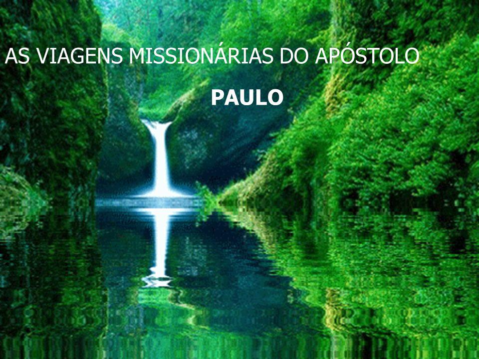 AS VIAGENS PAULO AS VIAGENS MISSIONÁRIAS DO APÓSTOLO