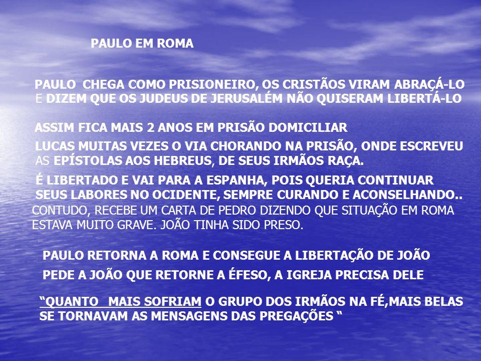 PAULO EM ROMA PAULO CHEGA COMO PRISIONEIRO, OS CRISTÃOS VIRAM ABRAÇÁ-LO E DIZEM QUE OS JUDEUS DE JERUSALÉM NÃO QUISERAM LIBERTÁ-LO ASSIM FICA MAIS 2 ANOS EM PRISÃO DOMICILIAR LUCAS MUITAS VEZES O VIA CHORANDO NA PRISÃO, ONDE ESCREVEU AS EPÍSTOLAS AOS HEBREUS, DE SEUS IRMÃOS RAÇA.