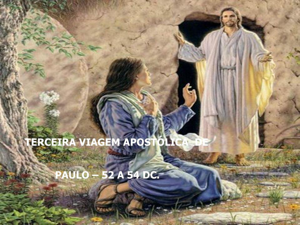 TERCEIRA VIAGEM APOSTÓLICA DE PAULO – 52 A 54 DC.
