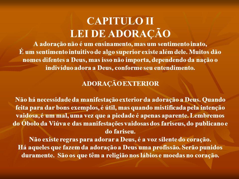 CAPITULO II LEI DE ADORAÇÃO A adoração não é um ensinamento, mas um sentimento inato, É um sentimento intuitivo de algo superior existe além dele. Mui