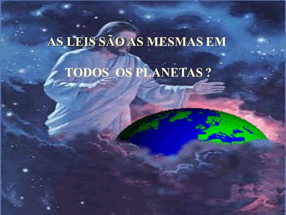 AS LEIS NÃO SÃO IGUAIS EM TODOS OS PLANETAS, SÃO APROPRIADAS AO ORBE ONDE VIVEM OUTROS SERES, DE ACORDO COM O GRAU DE EVOLUÇÃO.