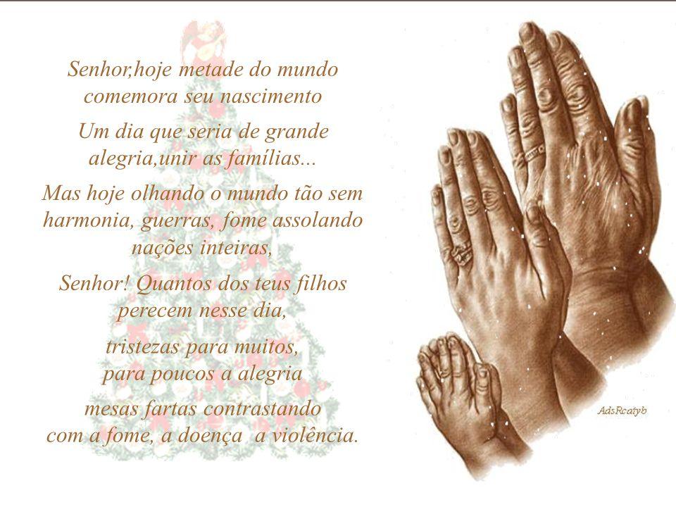 Senhor,hoje metade do mundo comemora seu nascimento Um dia que seria de grande alegria,unir as famílias...