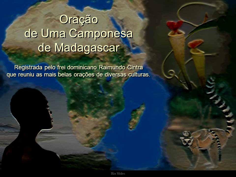 Ria Slides Oração de Uma Camponesa de Madagascar Registrada pelo frei dominicano Raimundo Cintra que reuniu as mais belas orações de diversas culturas.