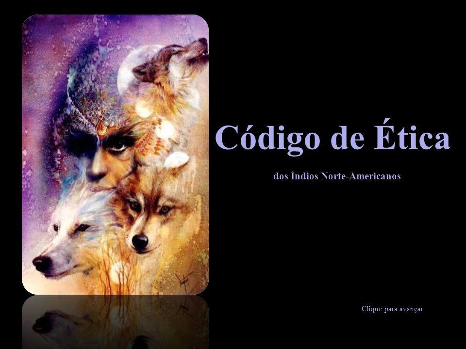 Código de Ética dos Índios Norte-Americanos Clique para avançar