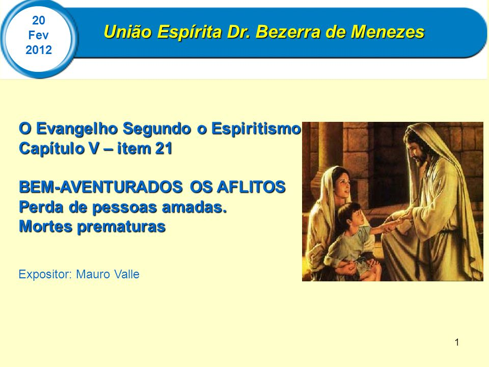 1 União Espírita Dr. Bezerra de Menezes 20 Fev 2012 O Evangelho Segundo o Espiritismo Capítulo V – item 21 BEM-AVENTURADOS OS AFLITOS Perda de pessoas