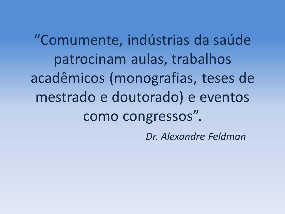 Comumente, indústrias da saúde patrocinam aulas, trabalhos acadêmicos (monografias, teses de mestrado e doutorado) e eventos como congressos. Dr. Alex