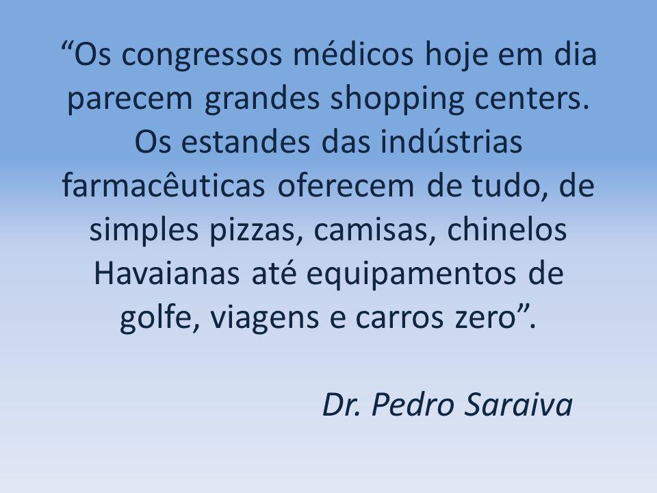 Os congressos médicos hoje em dia parecem grandes shopping centers. Os estandes das indústrias farmacêuticas oferecem de tudo, de simples pizzas, cami