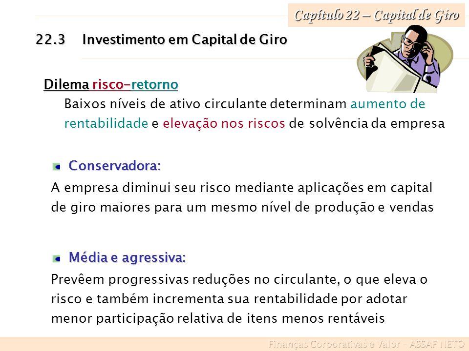 Capítulo 22 – Capital de Giro 22.3Investimento em Capital de Giro Conservadora: A empresa diminui seu risco mediante aplicações em capital de giro mai