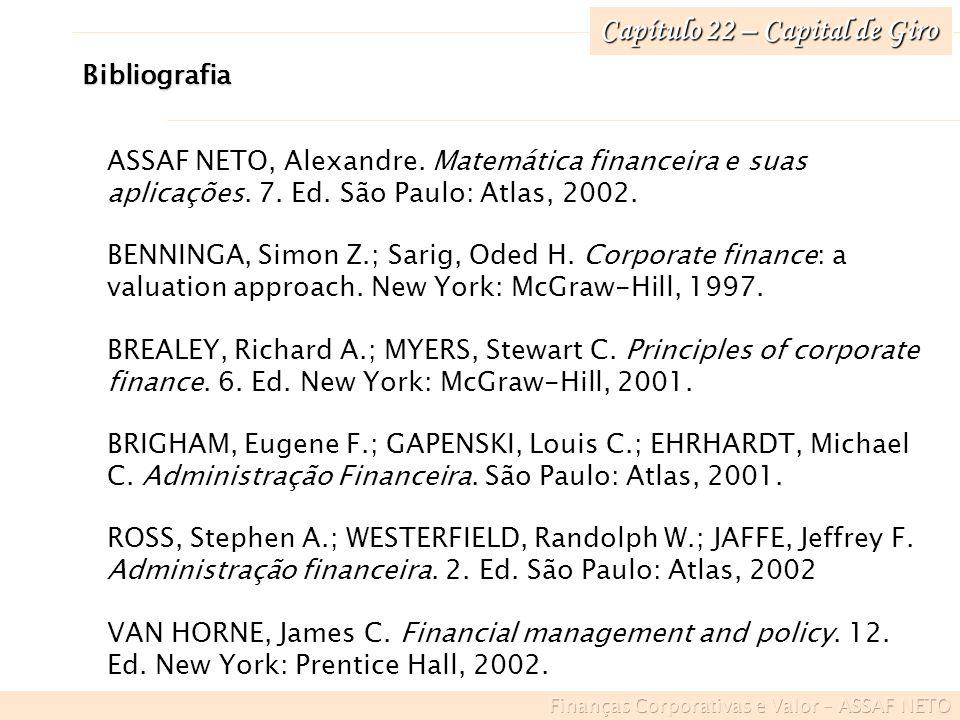 Capítulo 22 – Capital de Giro Bibliografia ASSAF NETO, Alexandre. Matemática financeira e suas aplicações. 7. Ed. São Paulo: Atlas, 2002. BENNINGA, Si