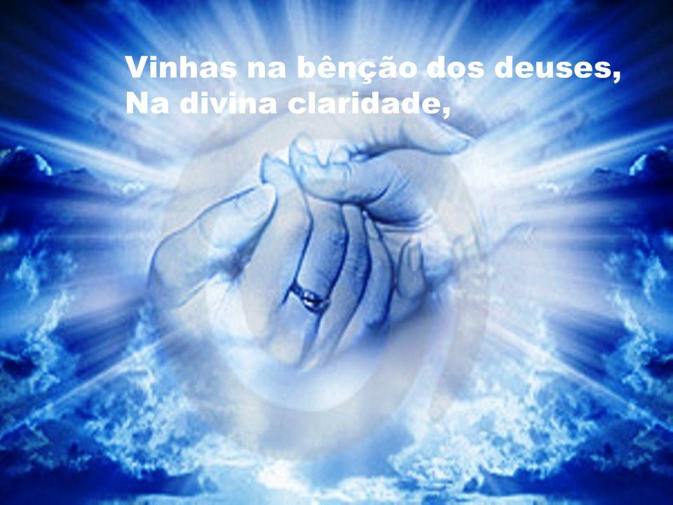 Vinhas na bênção dos deuses, Na divina claridade,