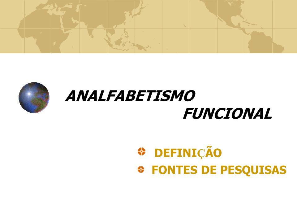 ANALFABETISMO FUNCIONAL DEFINI Ç ÃO FONTES DE PESQUISAS