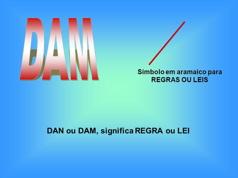 Símbolo em aramaico para REGRAS OU LEIS DAN ou DAM, significa REGRA ou LEI
