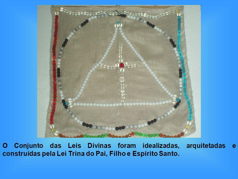 O Conjunto das Leis Divinas foram idealizadas, arquitetadas e construídas pela Lei Trina do Pai, Filho e Espírito Santo.