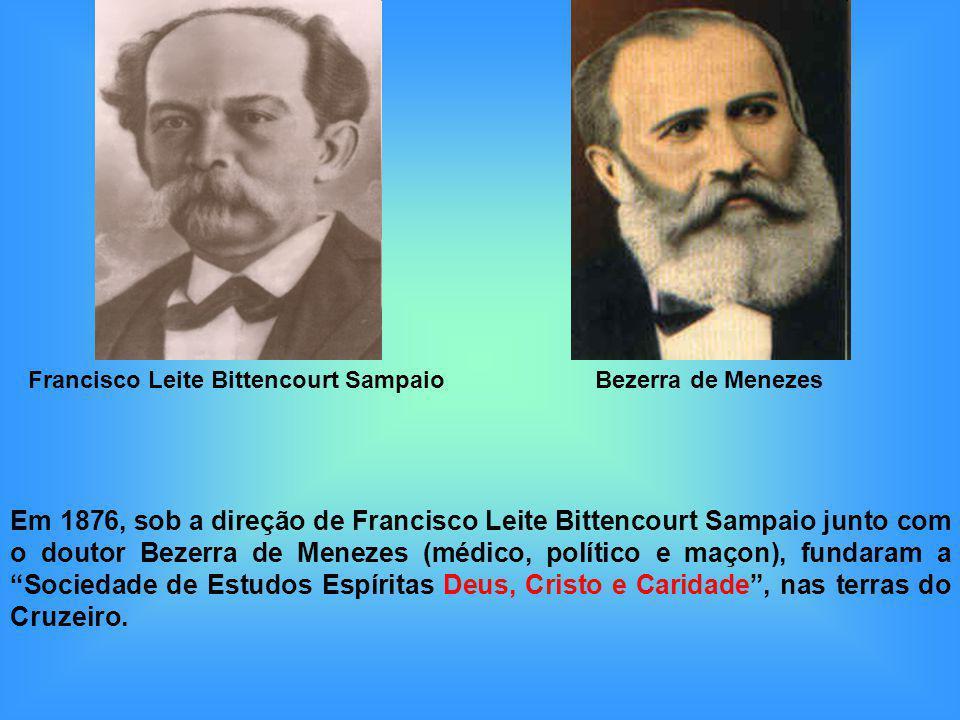 Em 1876, sob a direção de Francisco Leite Bittencourt Sampaio junto com o doutor Bezerra de Menezes (médico, político e maçon), fundaram a Sociedade d