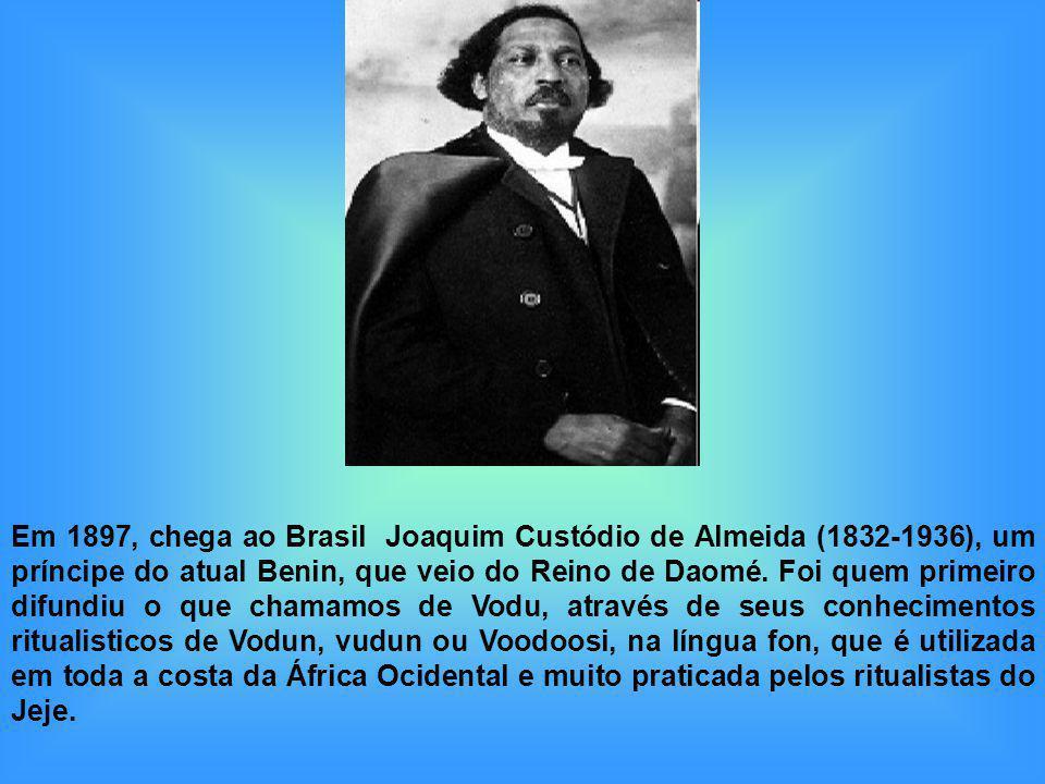 Em 1897, chega ao Brasil Joaquim Custódio de Almeida (1832-1936), um príncipe do atual Benin, que veio do Reino de Daomé. Foi quem primeiro difundiu o