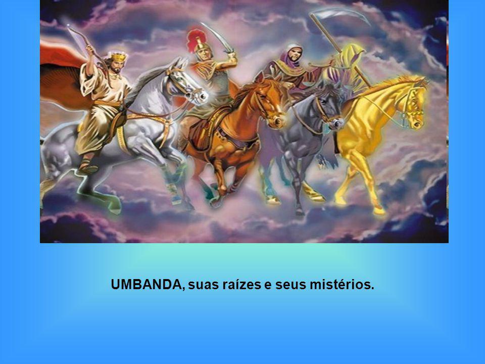 UMBANDA, suas raízes e seus mistérios.