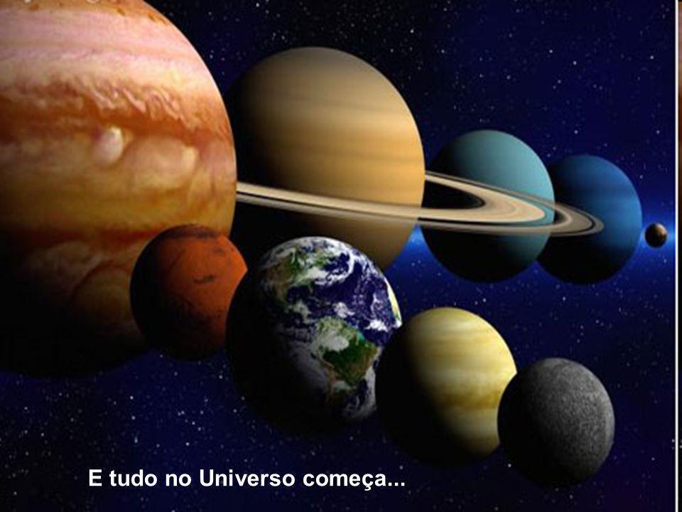 E tudo no Universo começa...