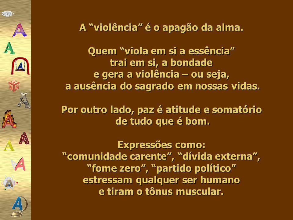 A violência é o apagão da alma.