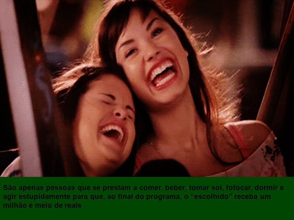 O Big Brother Brasil não é um programa cultural, nem educativo, não acrescenta informações e conhecimentos intelectuais aos telespectadores, nem aos p